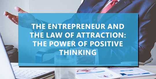 The Entrepreneur and the Law of Attraction: The Power of Positive Thinking